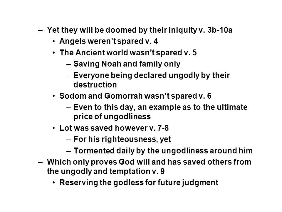–Yet they will be doomed by their iniquity v. 3b-10a Angels weren't spared v.
