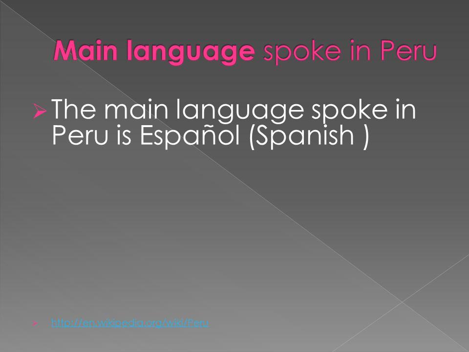  The main language spoke in Peru is Español (Spanish )  http://en.wikipedia.org/wiki/Peru http://en.wikipedia.org/wiki/Peru