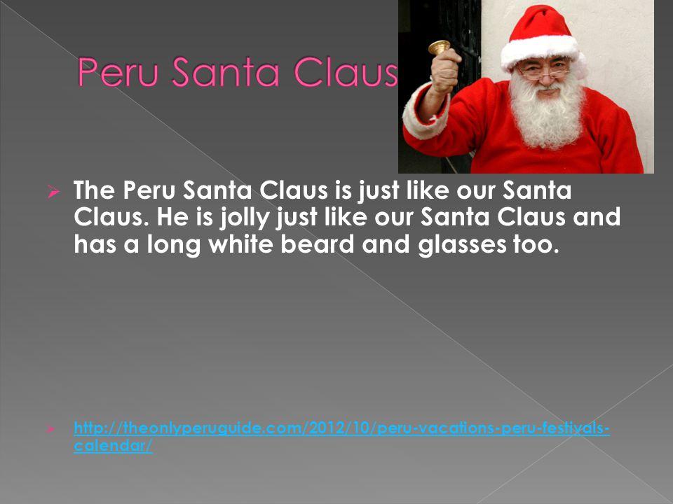  The Peru Santa Claus is just like our Santa Claus.