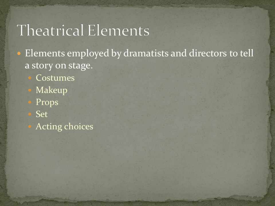 Elements employed by dramatists and directors to tell a story on stage.