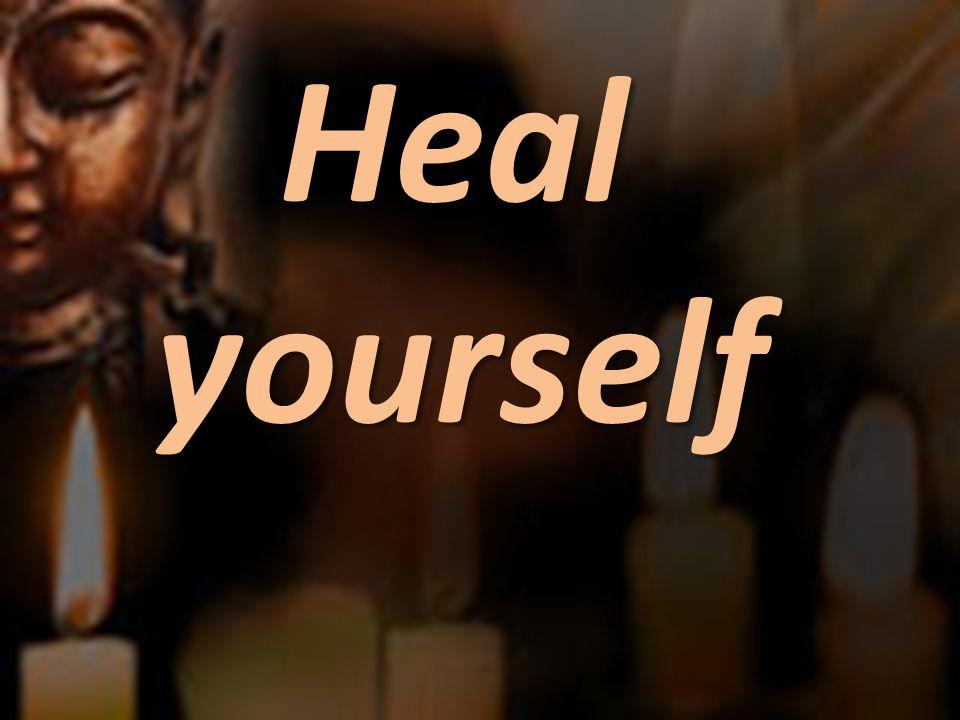 Heal yourself Heal yourself