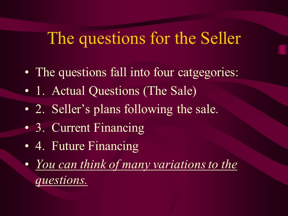 The questions for the Seller The questions fall into four catgegories: 1.