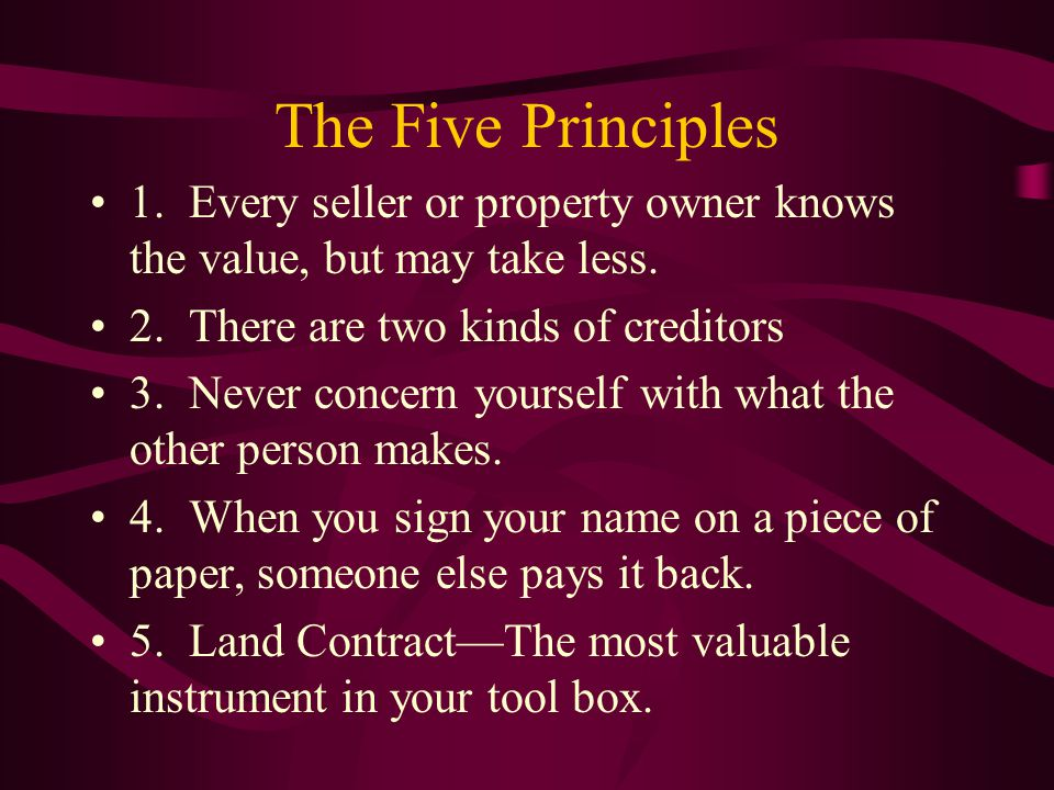 The Five Principles 1. Every seller or property owner knows the value, but may take less.