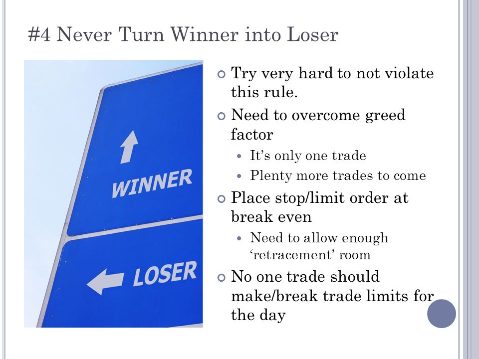 #4 Never Turn Winner into Loser Try very hard to not violate this rule.