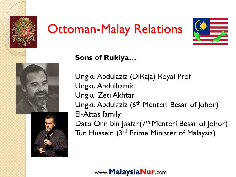 Ottoman-Malay Relations www.MalaysiaNur. com Sons of Rukiya… Ungku Abdulaziz (DiRaja) Royal Prof Ungku Abdulhamid Ungku Zeti Akhtar Ungku Abdulaziz (6