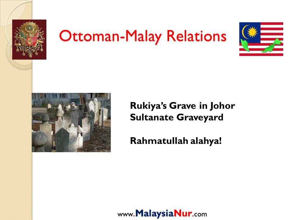 Ottoman-Malay Relations www.MalaysiaNur. com Rukiya's Grave in Johor Sultanate Graveyard Rahmatullah alahya!
