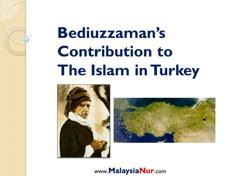 Bediuzzaman's Contribution to The Islam in Turkey www.MalaysiaNur. com