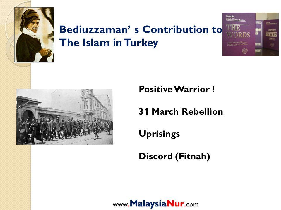 Bediuzzaman' s Contribution to The Islam in Turkey Positive Warrior ! 3 1 March Rebellion Uprisings Discord (Fitnah) www.MalaysiaNur. com