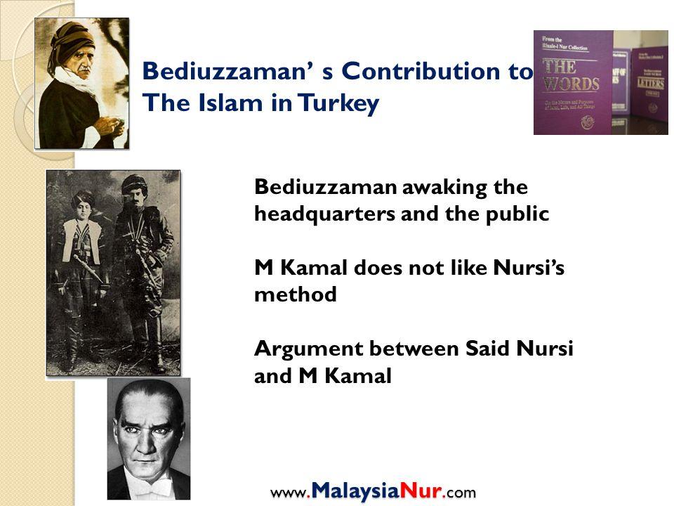 Bediuzzaman' s Contribution to The Islam in Turkey Bediuzzaman awaking the headquarters and the public M Kamal does not like Nursi's method Argument b