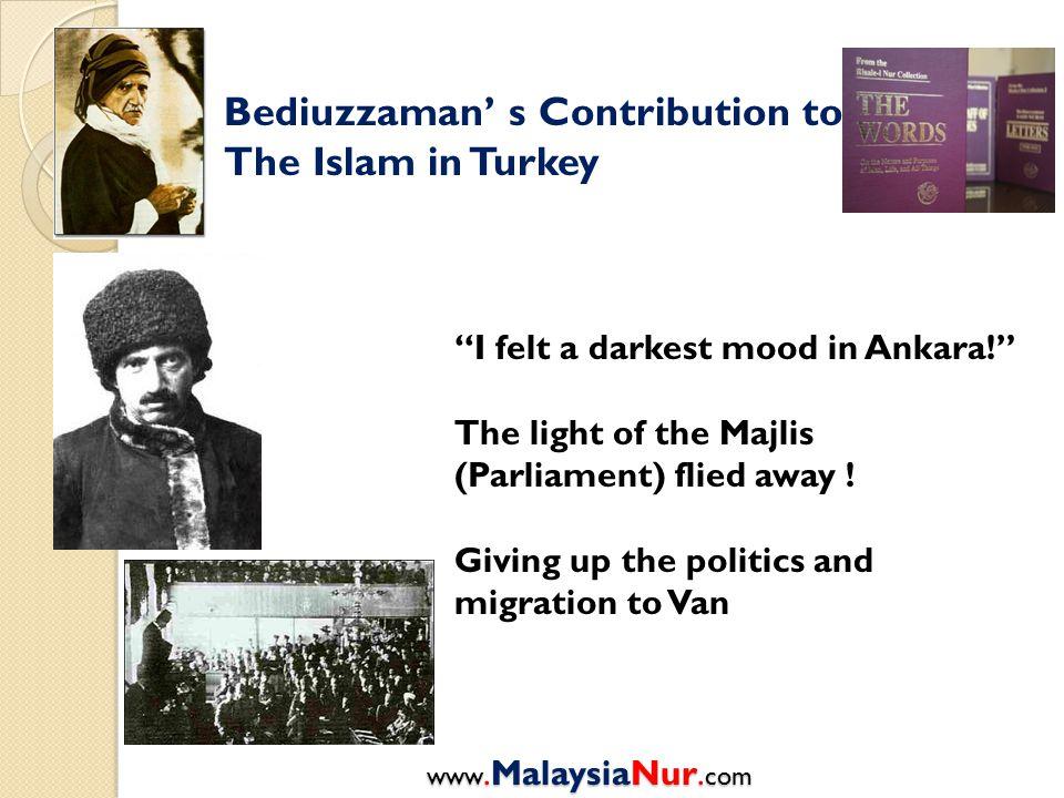 "Bediuzzaman' s Contribution to The Islam in Turkey ""I felt a darkest mood in Ankara!"" The light of the Majlis (Parliament) flied away ! Giving up the"