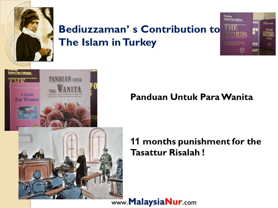 Bediuzzaman' s Contribution to The Islam in Turkey Panduan Untuk Para Wanita 11 months punishment for the Tasattur Risalah ! www.MalaysiaNur. com
