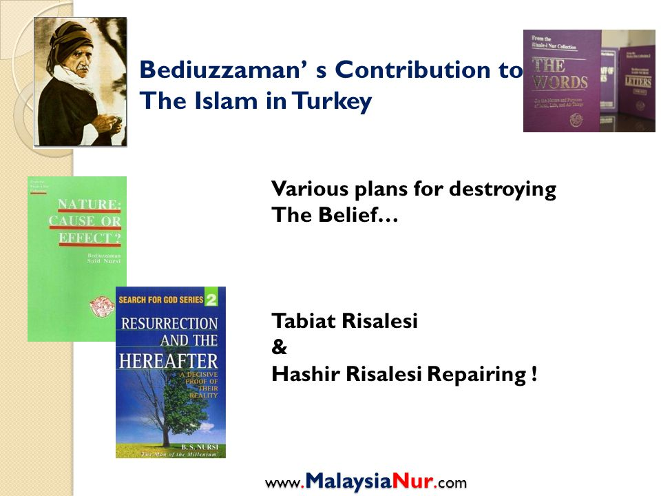 Bediuzzaman' s Contribution to The Islam in Turkey Various plans for destroying The Belief… Tabiat Risalesi & Hashir Risalesi Repairing .