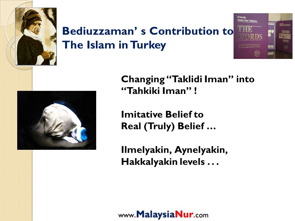 Bediuzzaman' s Contribution to The Islam in Turkey Changing Taklidi Iman into Tahkiki Iman .