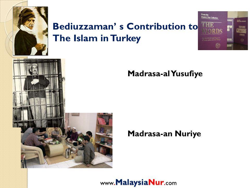 Bediuzzaman' s Contribution to The Islam in Turkey Madrasa-al Yusufiye Madrasa-an Nuriye www.MalaysiaNur. com