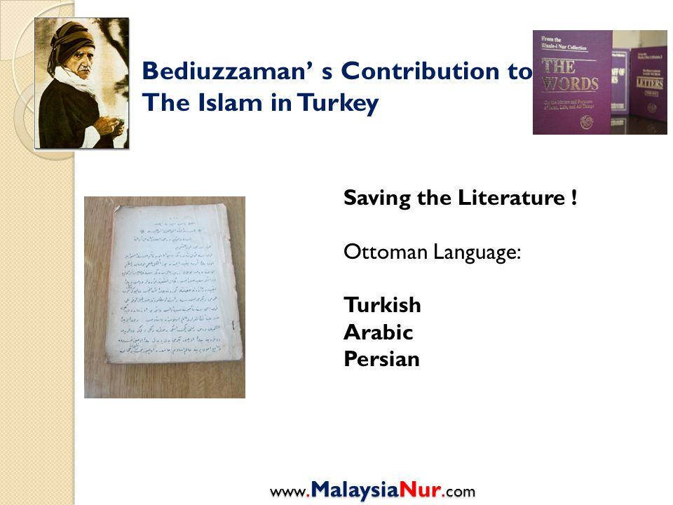 Bediuzzaman' s Contribution to The Islam in Turkey Saving the Literature ! Ottoman Language: Turkish Arabic Persian www.MalaysiaNur. com