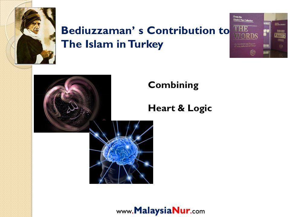 Bediuzzaman' s Contribution to The Islam in Turkey Combining Heart & Logic www.MalaysiaNur. com