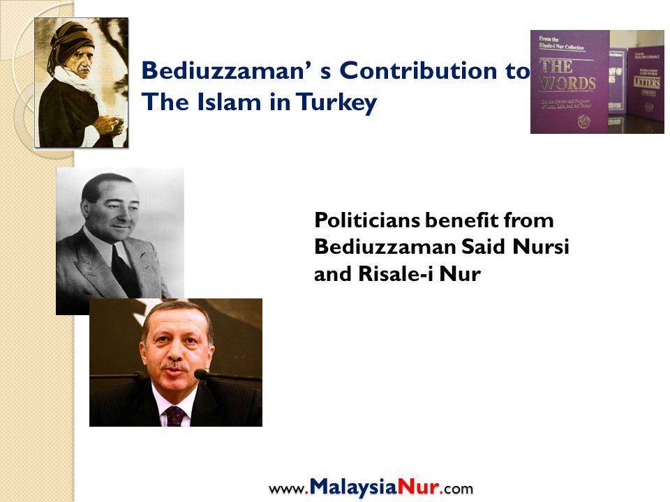 Bediuzzaman' s Contribution to The Islam in Turkey Politicians benefit from Bediuzzaman Said Nursi and Risale-i Nur www.MalaysiaNur. com