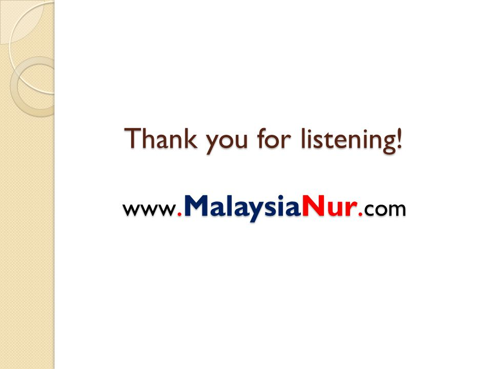 Thank you for listening! www.MalaysiaNur. com