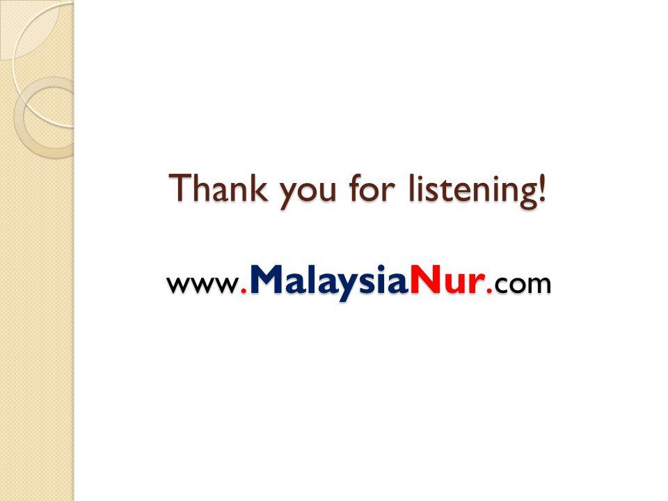 Thank you for listening! www.MalaysiaNur. com