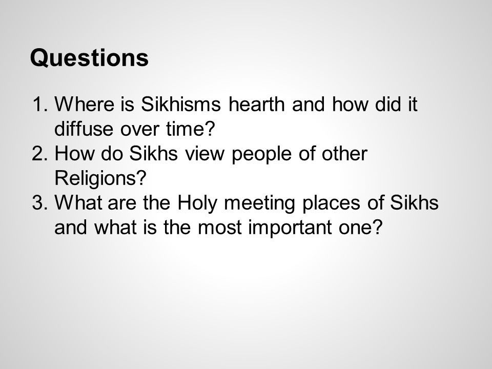 Questions 1.Where is Sikhisms hearth and how did it diffuse over time.