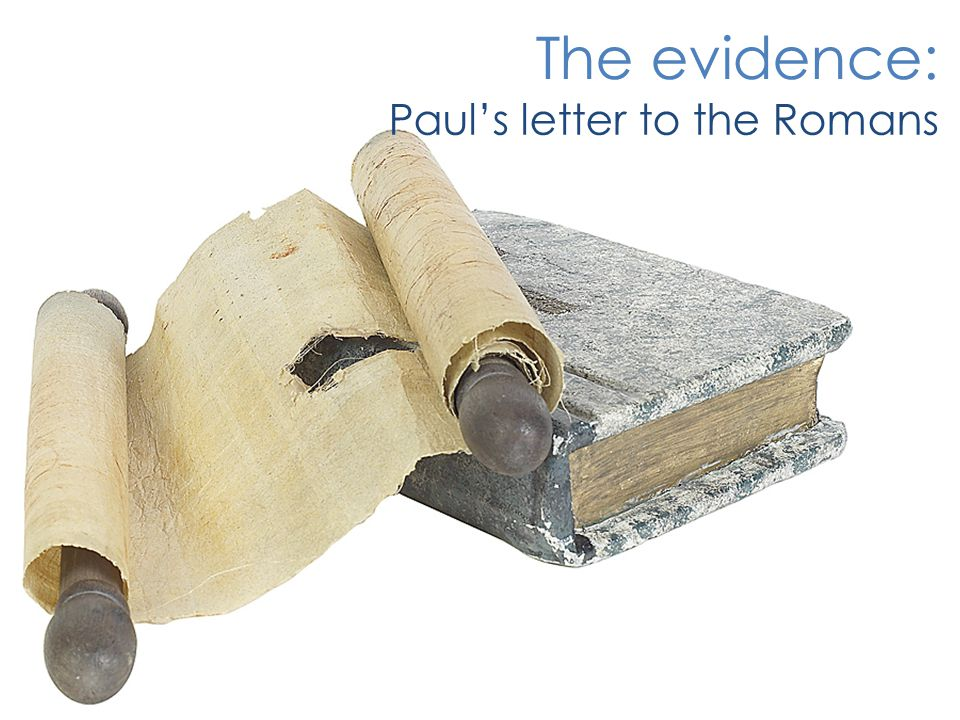 The evidence: Paul's letter to the Romans