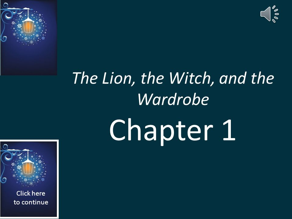 The Lion, the Witch, and the Wardrobe Chapters 1-6 REVIEW You are about to complete a review The Lion, the Witch, and the Wardrobe by logically orderi