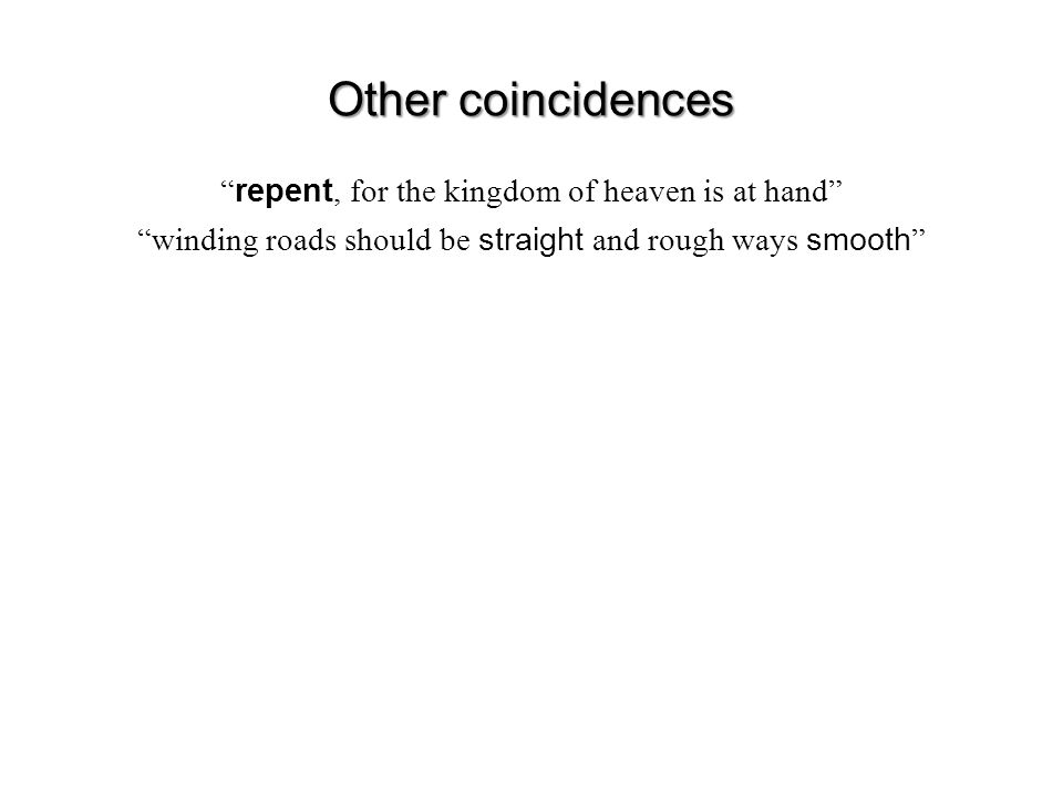 Other coincidences repent, for the kingdom of heaven is at hand winding roads should be straight and rough ways smooth