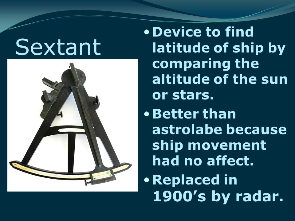 Sextant Device to find latitude of ship by comparing the altitude of the sun or stars.