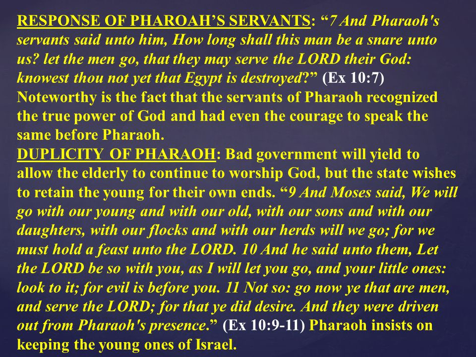 RESPONSE OF PHAROAH'S SERVANTS: 7 And Pharaoh s servants said unto him, How long shall this man be a snare unto us.