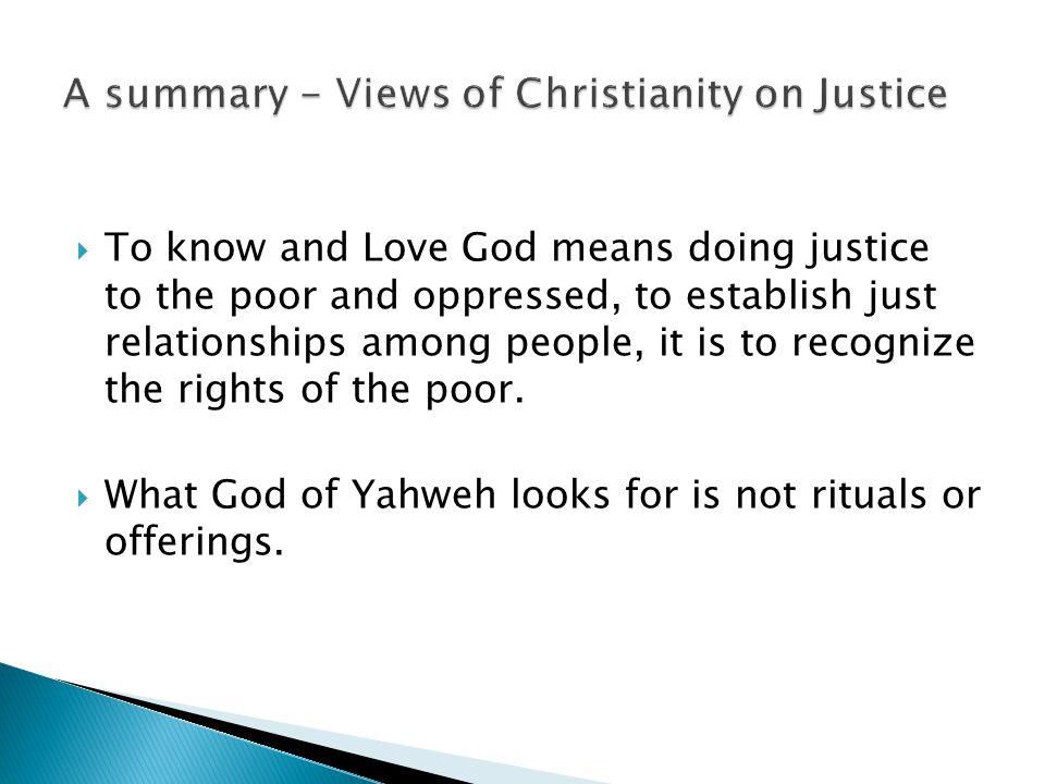  To know and Love God means doing justice to the poor and oppressed, to establish just relationships among people, it is to recognize the rights of t