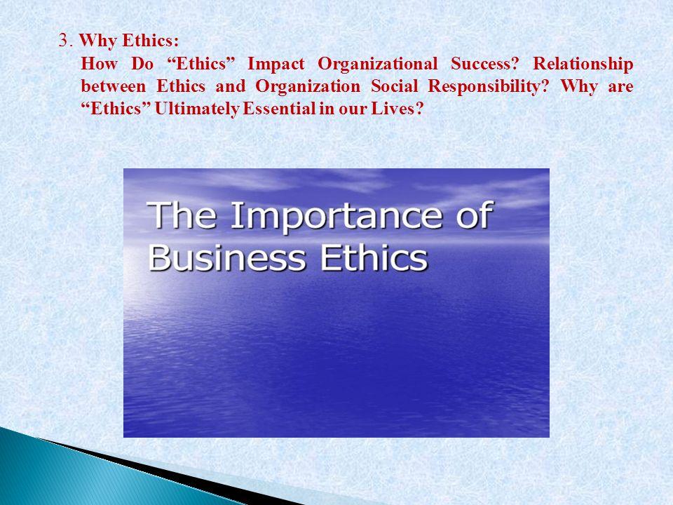 3. Why Ethics: How Do Ethics Impact Organizational Success.