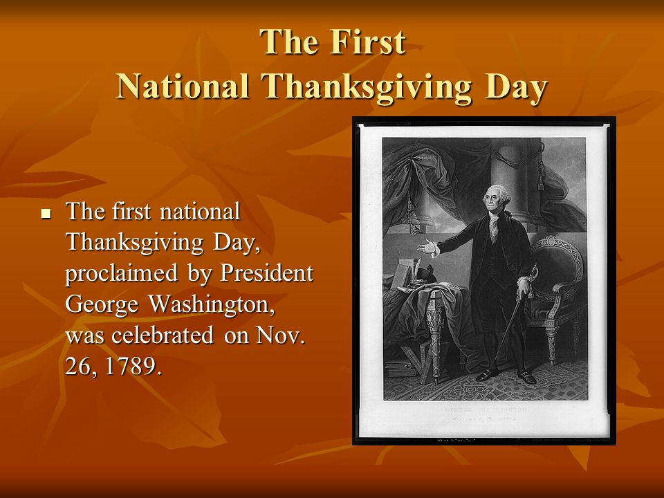 The First National Thanksgiving Day The first national Thanksgiving Day, proclaimed by President George Washington, was celebrated on Nov. 26, 1789. T