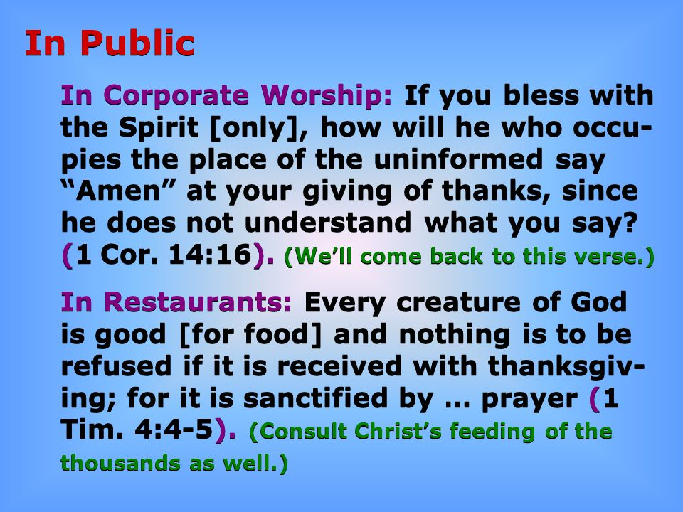 "In Public In Corporate Worship: If you bless with the Spirit [only], how will he who occu- pies the place of the uninformed say ""Amen"" at your giving"
