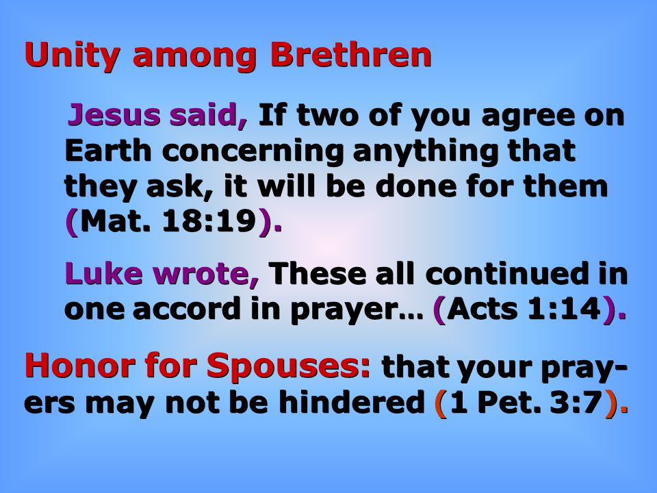 Unity among Brethren Jesus said, If two of you agree on Earth concerning anything that they ask, it will be done for them (Mat. 18:19). Luke wrote, Th