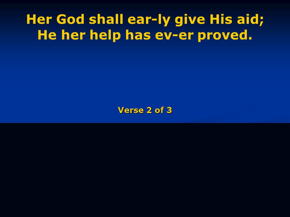 Her God shall ear-ly give His aid; He her help has ev-er proved. Verse 2 of 3
