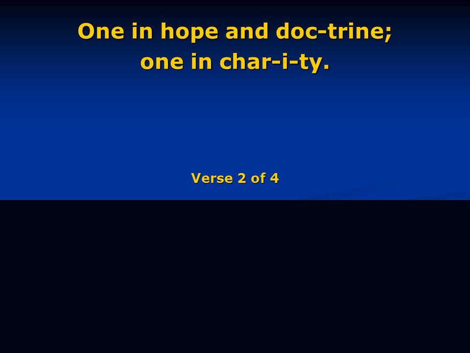 One in hope and doc-trine; one in char-i-ty. Verse 2 of 4
