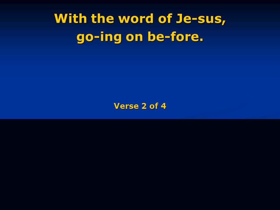 With the word of Je-sus, go-ing on be-fore. Verse 2 of 4