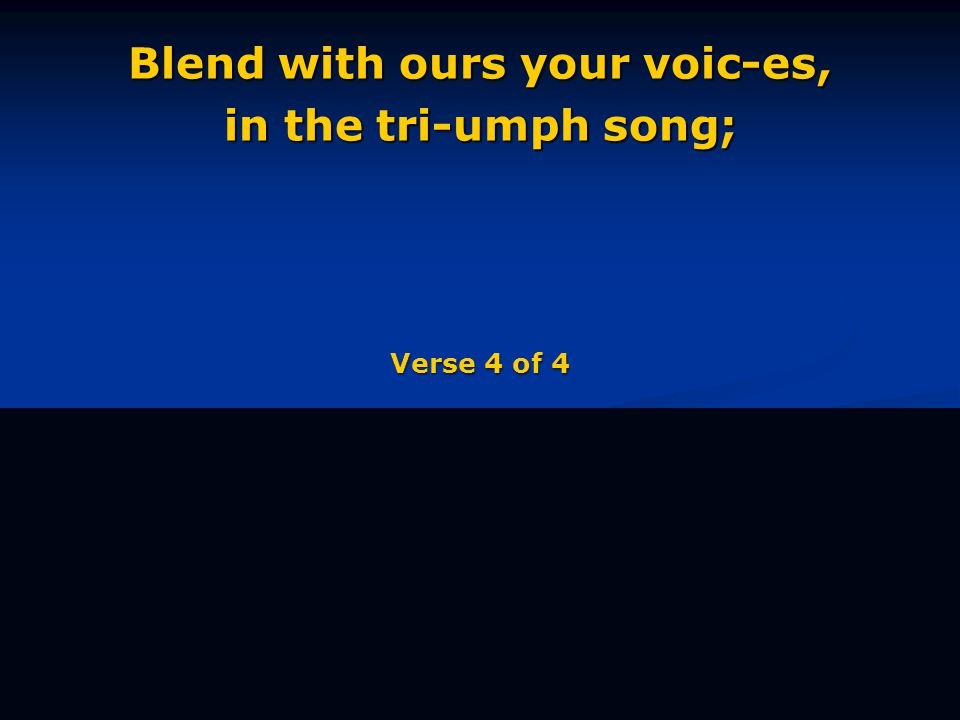 Blend with ours your voic-es, in the tri-umph song; Verse 4 of 4