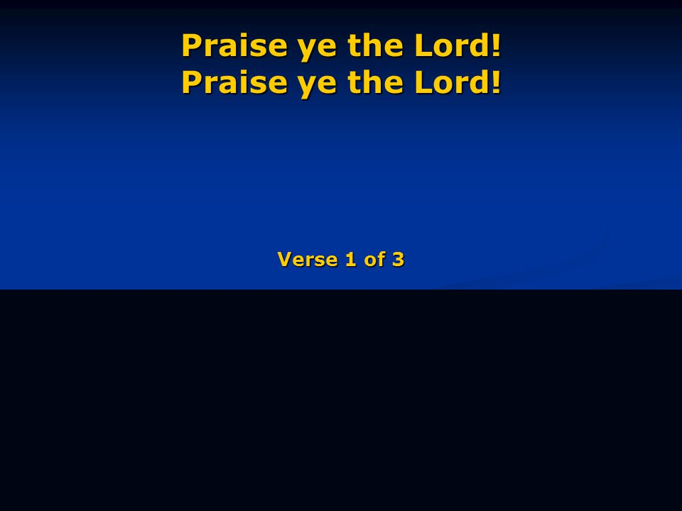 Praise ye the Lord! Praise ye the Lord! Verse 1 of 3