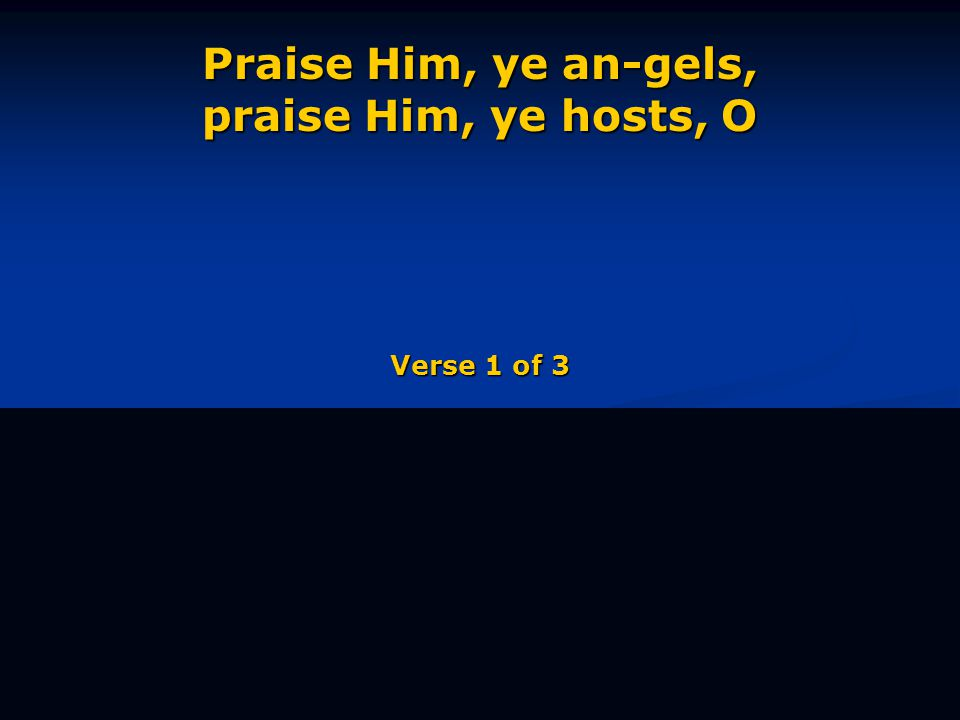Praise Him, ye an-gels, praise Him, ye hosts, O Verse 1 of 3