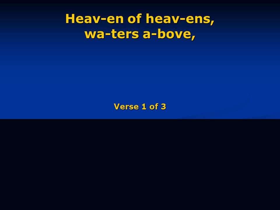 Heav-en of heav-ens, wa-ters a-bove, Verse 1 of 3
