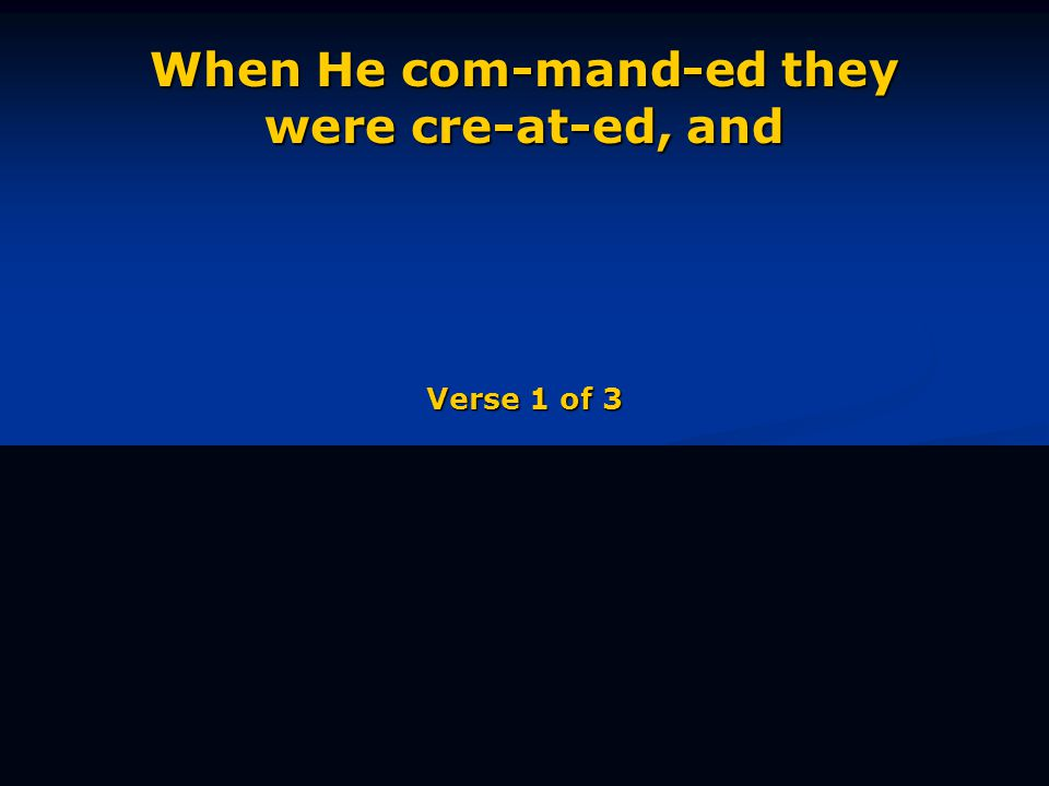 When He com-mand-ed they were cre-at-ed, and Verse 1 of 3
