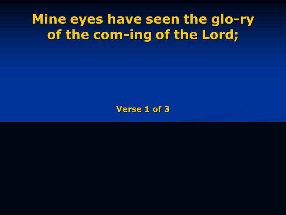 Mine eyes have seen the glo-ry of the com-ing of the Lord; Verse 1 of 3
