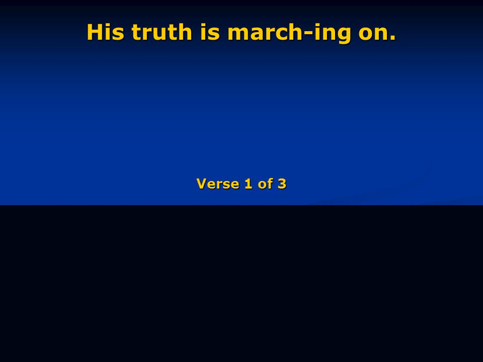 His truth is march-ing on. Verse 1 of 3