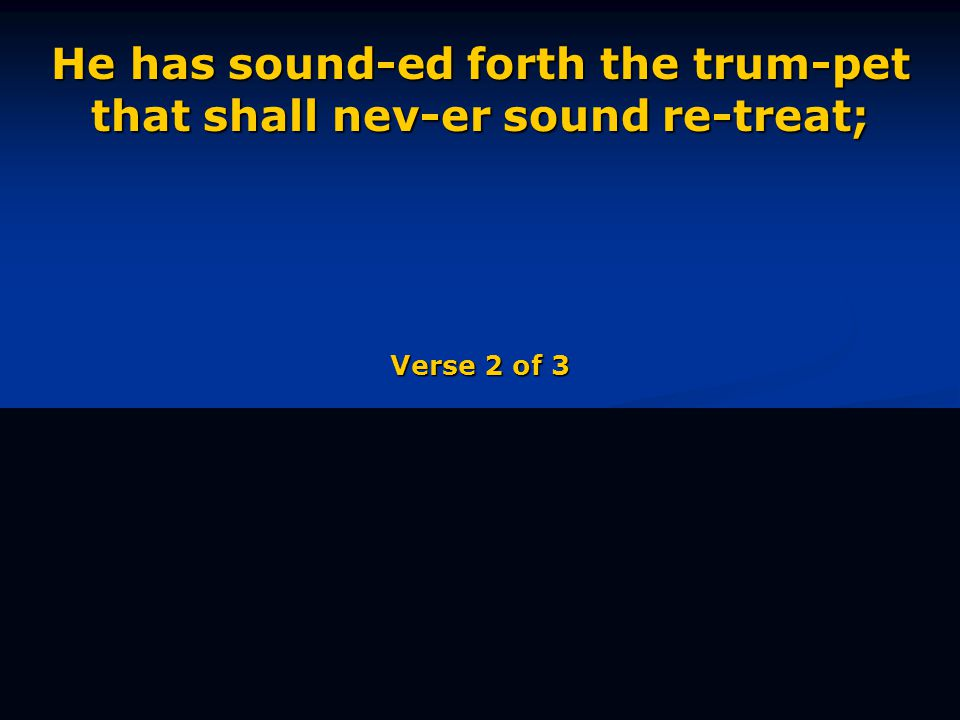 He has sound-ed forth the trum-pet that shall nev-er sound re-treat; Verse 2 of 3
