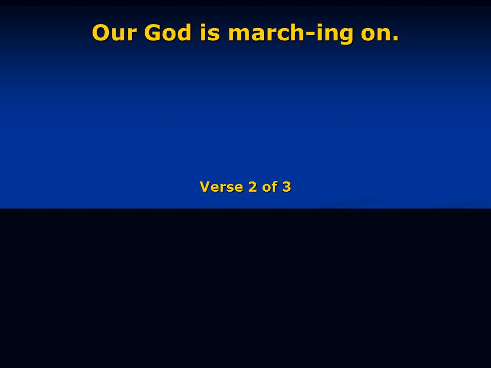 Our God is march-ing on. Verse 2 of 3