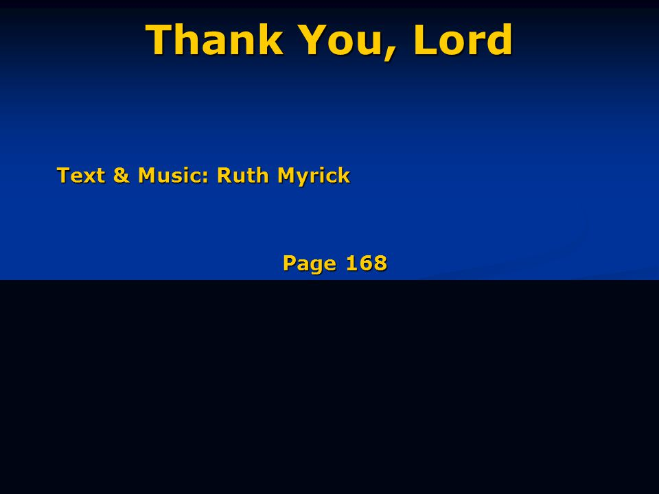 Thank You, Lord Text & Music: Ruth Myrick Page 168