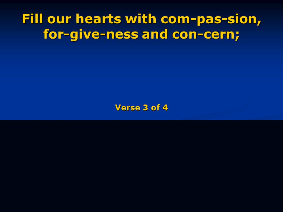 Fill our hearts with com-pas-sion, for-give-ness and con-cern; Verse 3 of 4