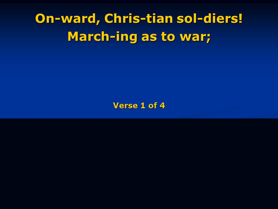 On-ward, Chris-tian sol-diers! March-ing as to war; Verse 1 of 4