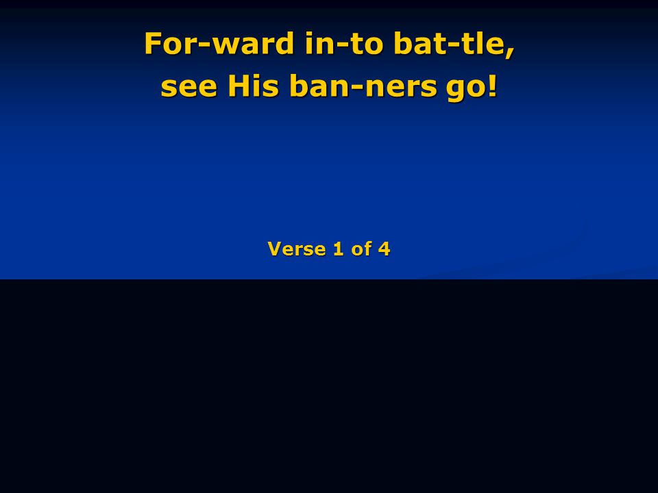 For-ward in-to bat-tle, see His ban-ners go! Verse 1 of 4